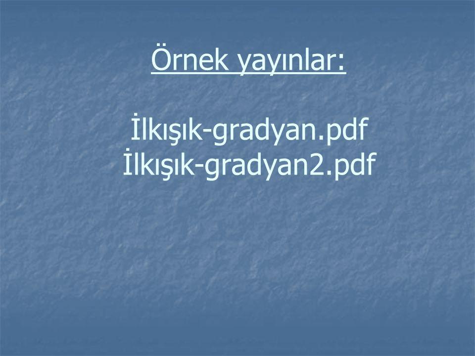 Örnek yayınlar: İlkışık-gradyan.pdf İlkışık-gradyan2.pdf