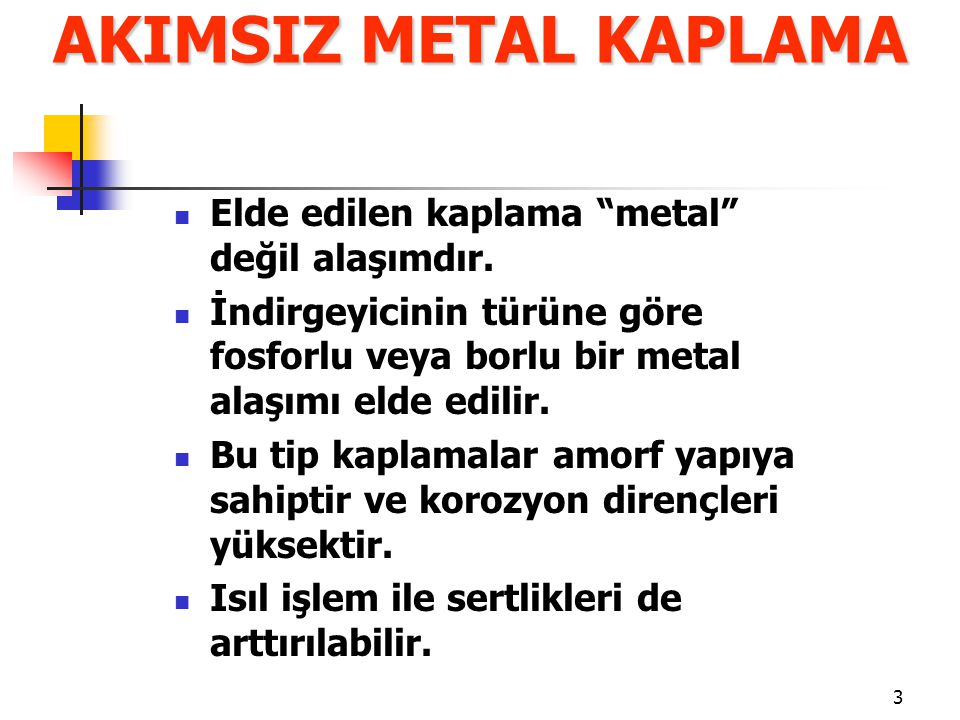 AKIMSIZ METAL KAPLAMA Elde edilen kaplama metal değil alaşımdır.