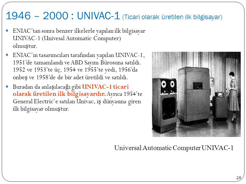 1946 – 2000 : UNIVAC-1 (Ticari olarak üretilen ilk bilgisayar)