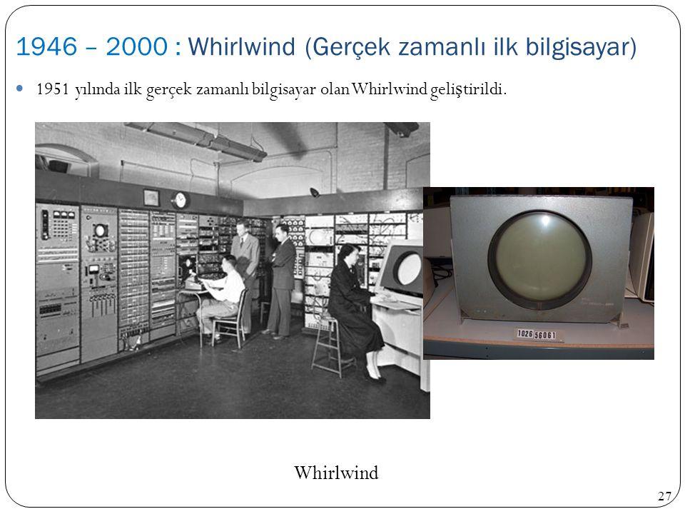 1946 – 2000 : Whirlwind (Gerçek zamanlı ilk bilgisayar)