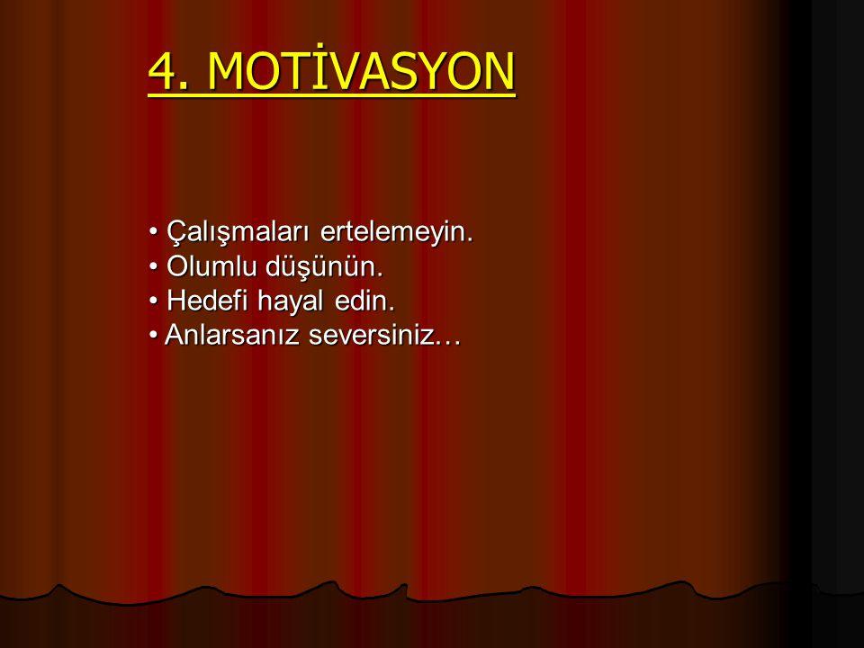 4. MOTİVASYON Çalışmaları ertelemeyin. Olumlu düşünün.