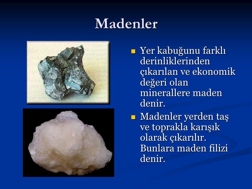 Madenler Yer kabuğunu farklı derinliklerinden çıkarılan ve ekonomik değeri olan minerallere maden denir.