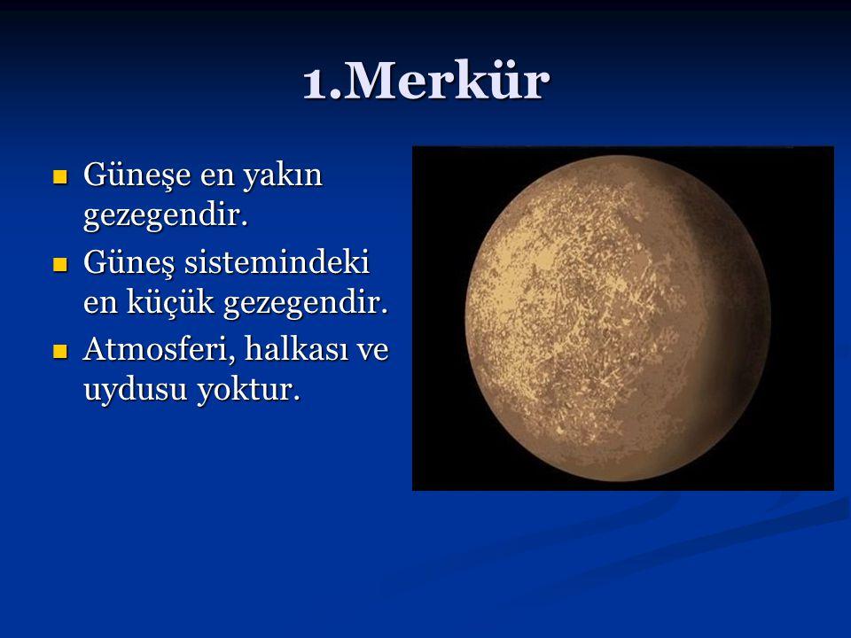 1.Merkür Güneşe en yakın gezegendir.