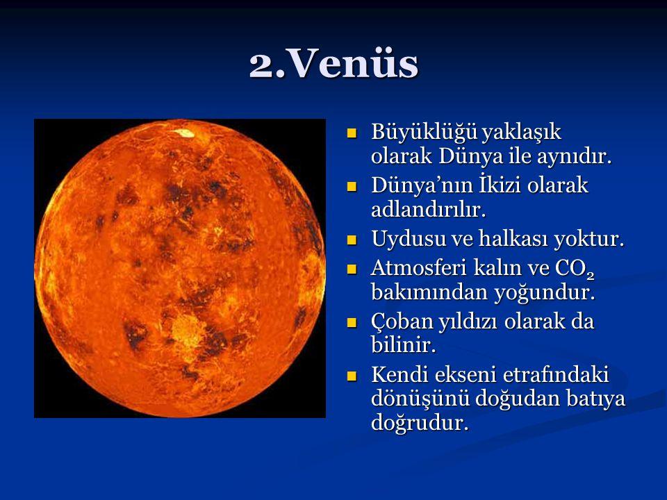 2.Venüs Büyüklüğü yaklaşık olarak Dünya ile aynıdır.