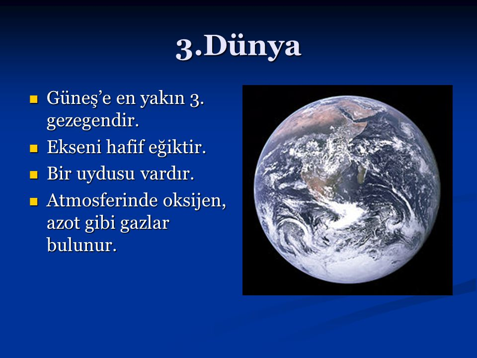 3.Dünya Güneş'e en yakın 3. gezegendir. Ekseni hafif eğiktir.