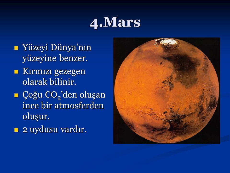 4.Mars Yüzeyi Dünya'nın yüzeyine benzer.