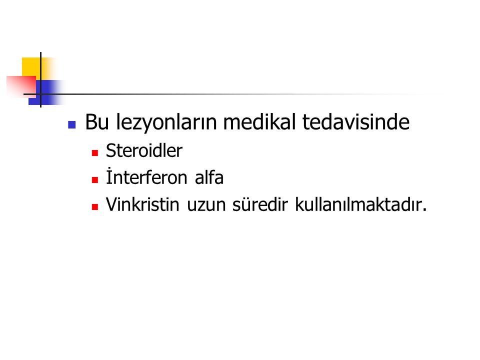 Bu lezyonların medikal tedavisinde