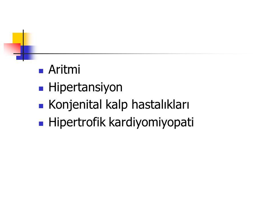 Aritmi Hipertansiyon Konjenital kalp hastalıkları Hipertrofik kardiyomiyopati