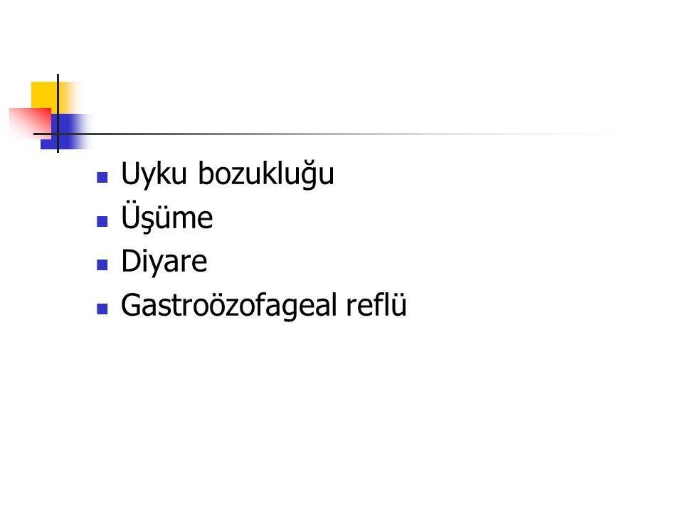 Uyku bozukluğu Üşüme Diyare Gastroözofageal reflü