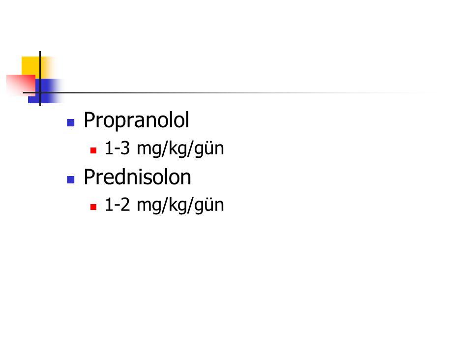 Propranolol 1-3 mg/kg/gün Prednisolon 1-2 mg/kg/gün