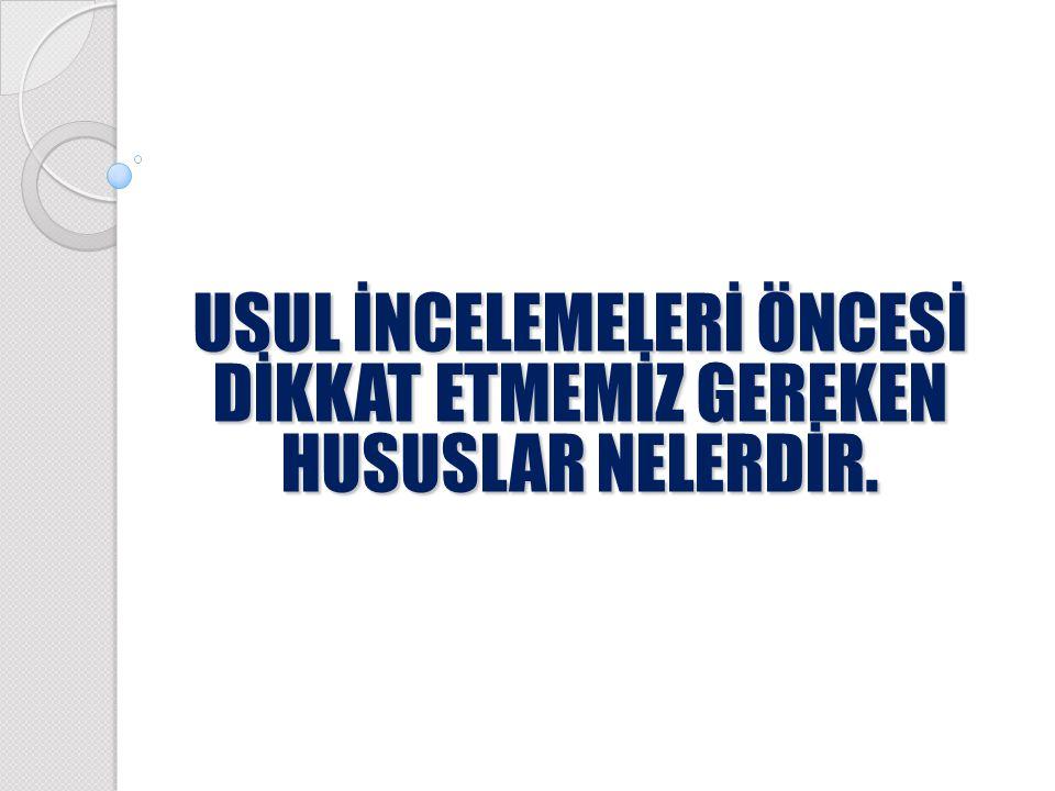 USUL İNCELEMELERİ ÖNCESİ DİKKAT ETMEMİZ GEREKEN HUSUSLAR NELERDİR.