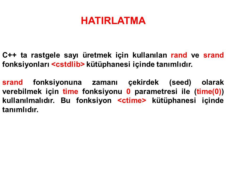 HATIRLATMA C++ ta rastgele sayı üretmek için kullanılan rand ve srand fonksiyonları <cstdlib> kütüphanesi içinde tanımlıdır.