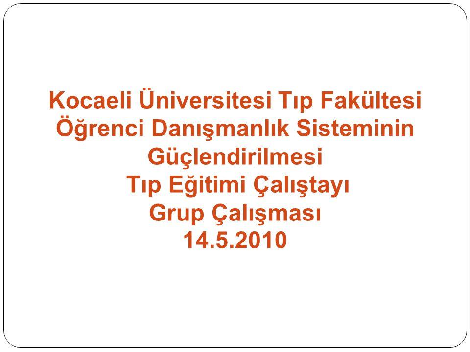 Kocaeli Üniversitesi Tıp Fakültesi Öğrenci Danışmanlık Sisteminin Güçlendirilmesi Tıp Eğitimi Çalıştayı Grup Çalışması 14.5.2010