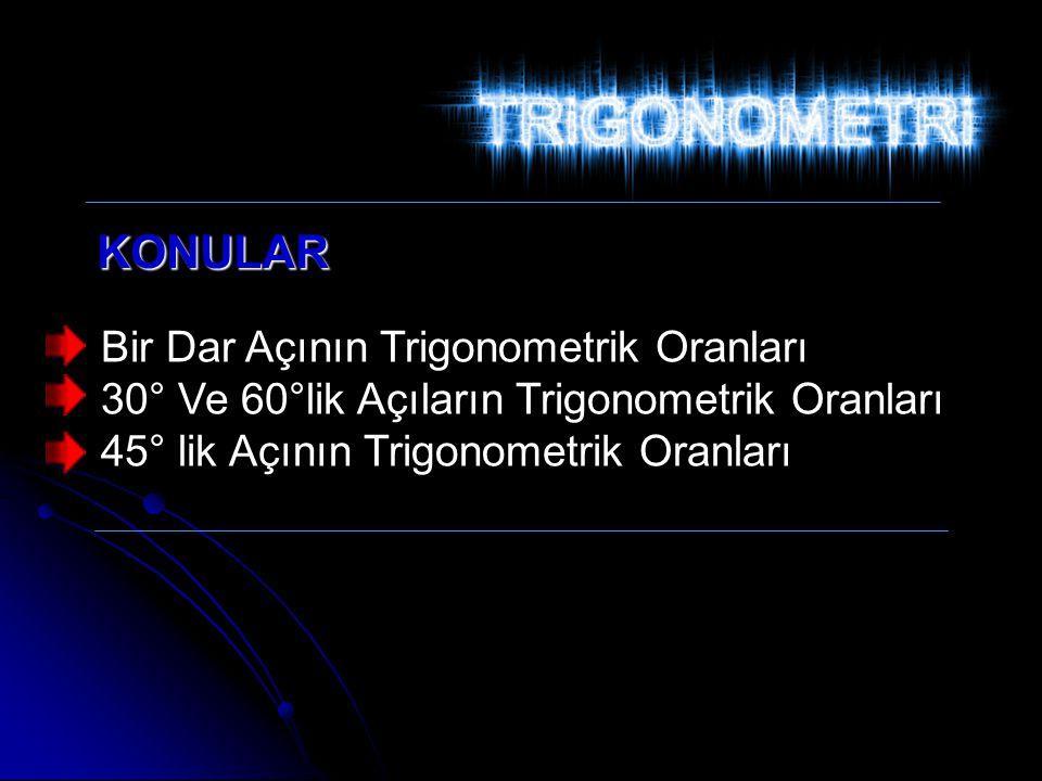 KONULAR Bir Dar Açının Trigonometrik Oranları