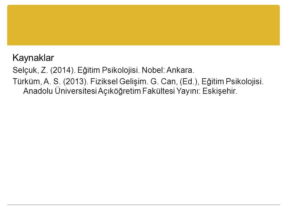 Kaynaklar Selçuk, Z. (2014). Eğitim Psikolojisi. Nobel: Ankara.