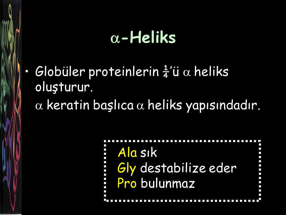 -Heliks Globüler proteinlerin ¼'ü a heliks oluşturur.