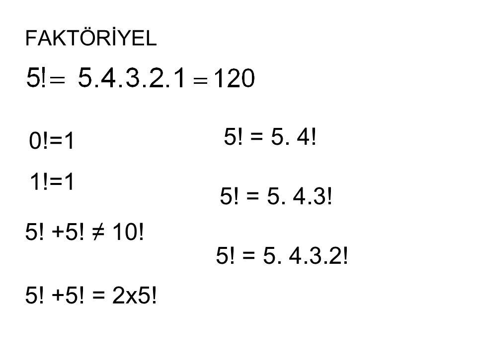 FAKTÖRİYEL 5! = 5. 4! 0!=1 1!=1 5! = 5. 4.3! 5! +5! ≠ 10! 5! = 5. 4.3.2! 5! +5! = 2x5!