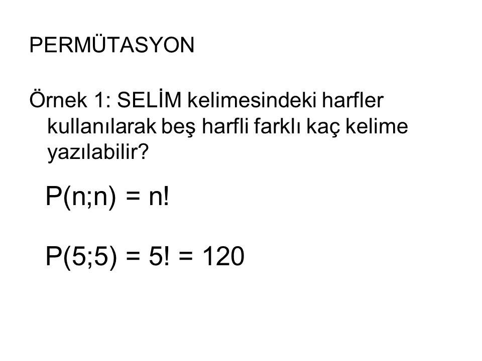 P(n;n) = n! P(5;5) = 5! = 120 PERMÜTASYON