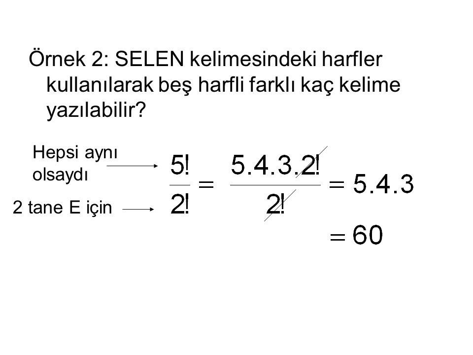 Örnek 2: SELEN kelimesindeki harfler kullanılarak beş harfli farklı kaç kelime yazılabilir