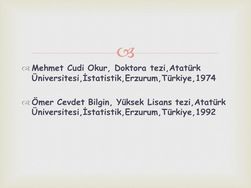 Mehmet Cudi Okur, Doktora tezi,Atatürk Üniversitesi,İstatistik,Erzurum,Türkiye,1974