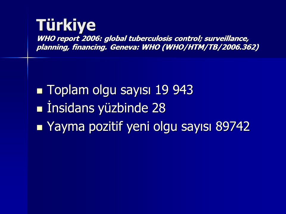 Türkiye WHO report 2006: global tuberculosis control; surveillance, planning, financing. Geneva: WHO (WHO/HTM/TB/2006.362)