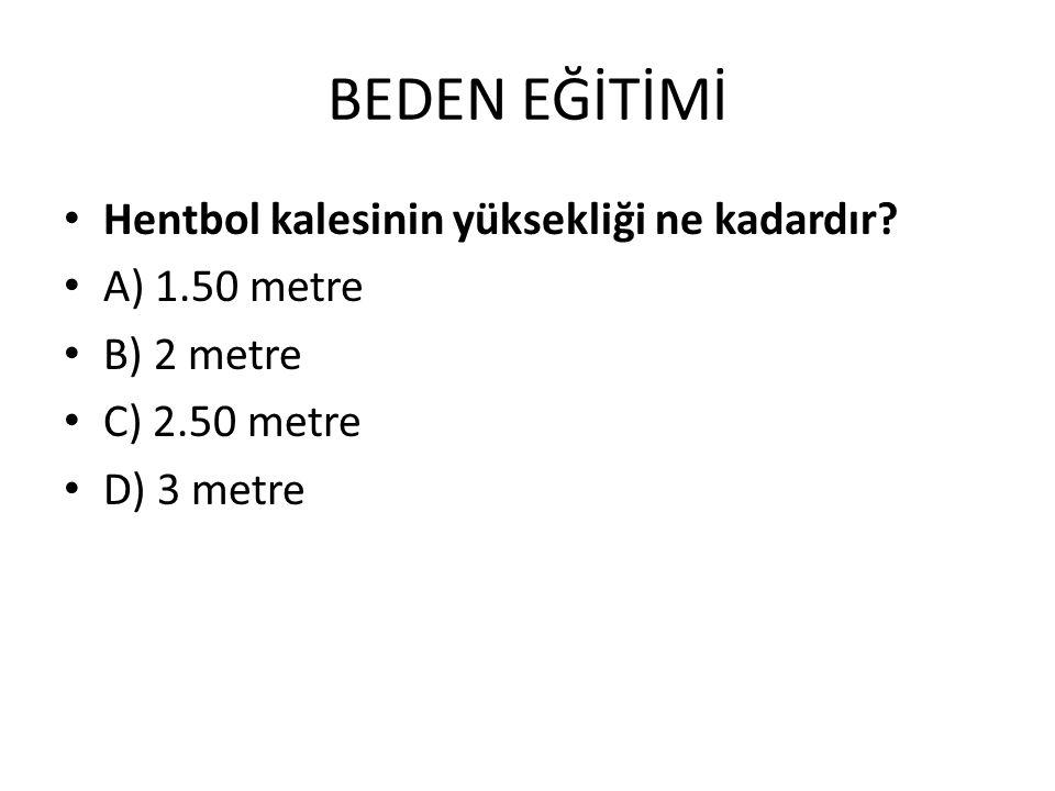 BEDEN EĞİTİMİ Hentbol kalesinin yüksekliği ne kadardır A) 1.50 metre