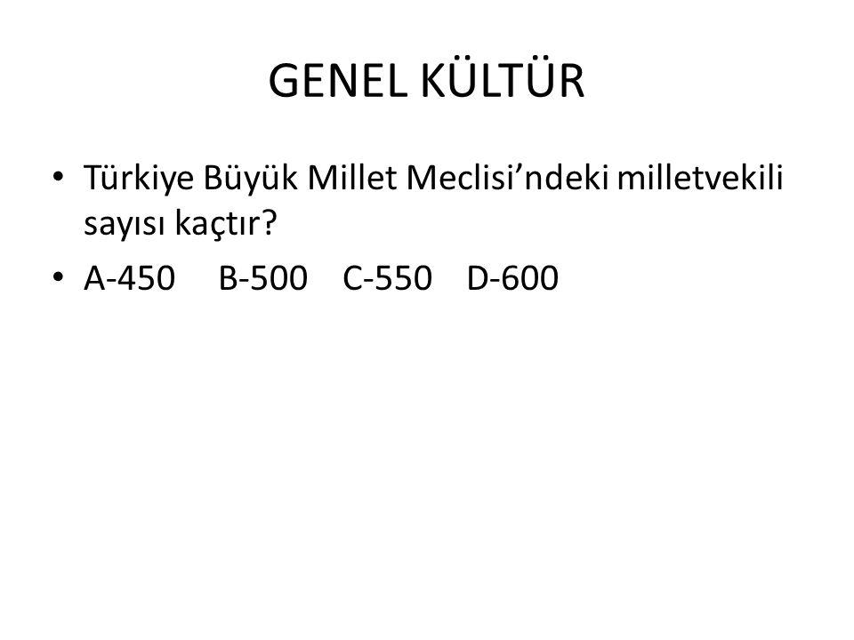 GENEL KÜLTÜR Türkiye Büyük Millet Meclisi'ndeki milletvekili sayısı kaçtır.