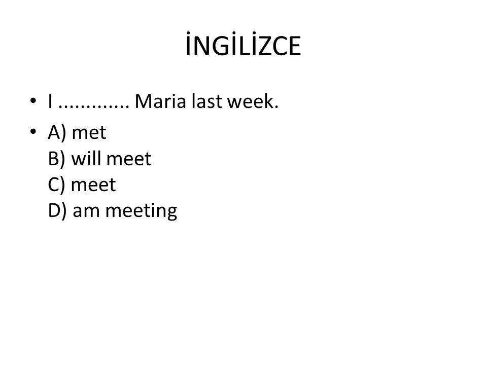İNGİLİZCE I ............. Maria last week.