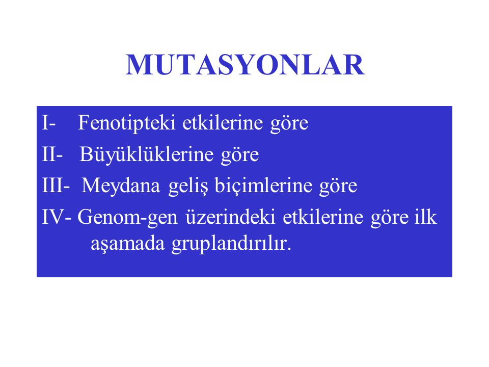MUTASYONLAR I- Fenotipteki etkilerine göre II- Büyüklüklerine göre