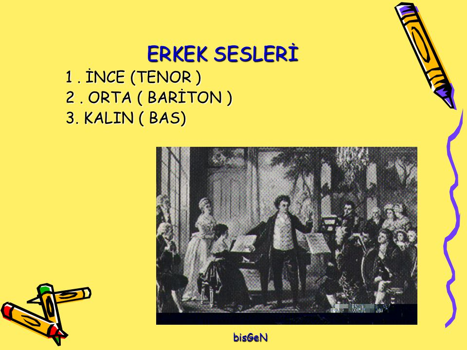 ERKEK SESLERİ 1 . İNCE (TENOR ) 2 . ORTA ( BARİTON ) 3. KALIN ( BAS)