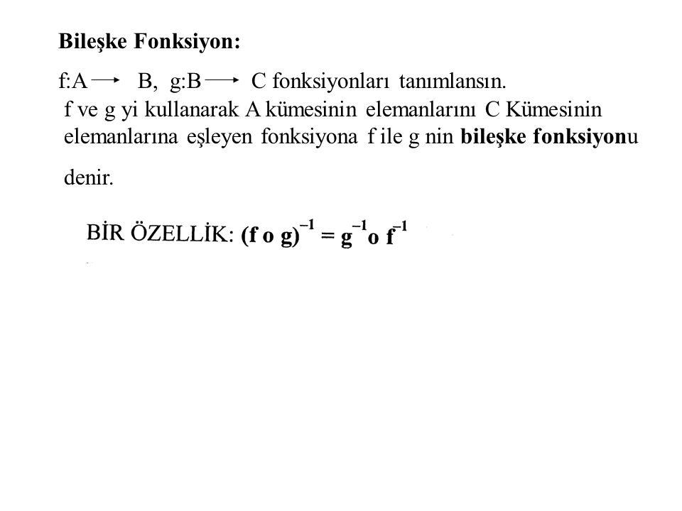Bileşke Fonksiyon: f:A. B, g:B. C fonksiyonları tanımlansın.