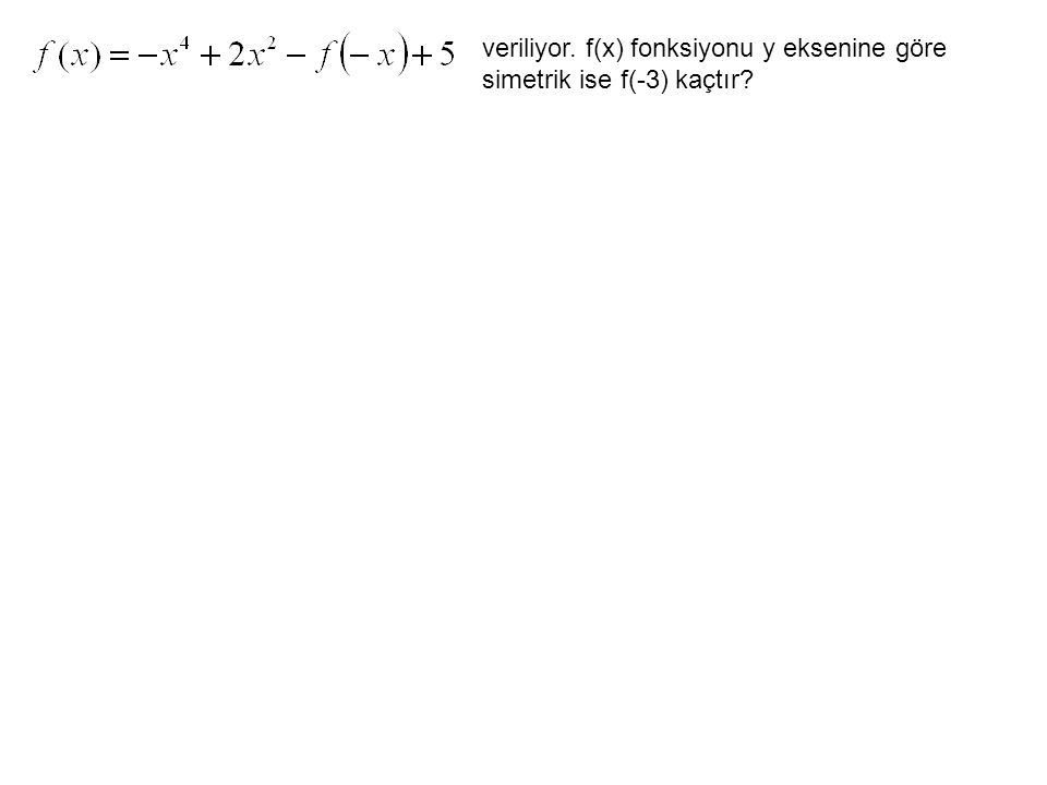 veriliyor. f(x) fonksiyonu y eksenine göre simetrik ise f(-3) kaçtır