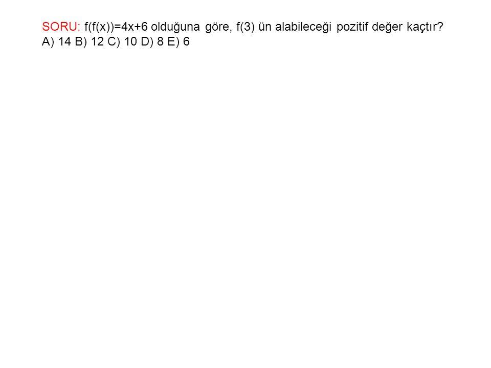 SORU: f(f(x))=4x+6 olduğuna göre, f(3) ün alabileceği pozitif değer kaçtır