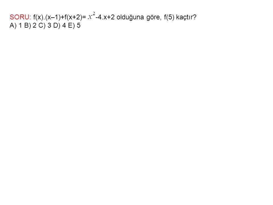 SORU: f(x).(x–1)+f(x+2)= -4.x+2 olduğuna göre, f(5) kaçtır