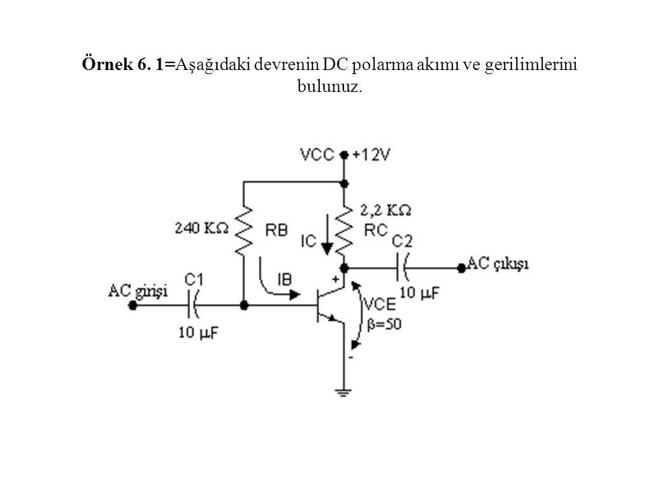 Örnek 6. 1=Aşağıdaki devrenin DC polarma akımı ve gerilimlerini bulunuz.