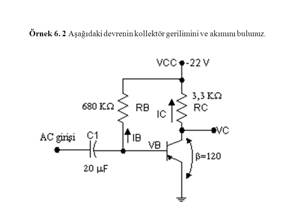 Örnek 6. 2 Aşağıdaki devrenin kollektör gerilimini ve akımını bulunuz.
