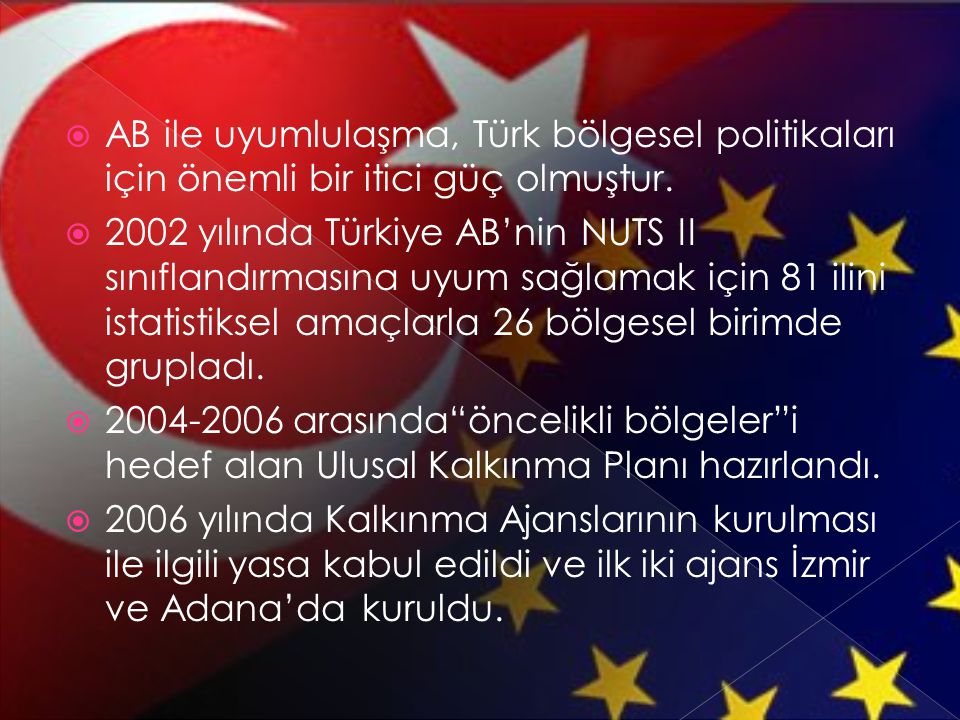AB ile uyumlulaşma, Türk bölgesel politikaları için önemli bir itici güç olmuştur.