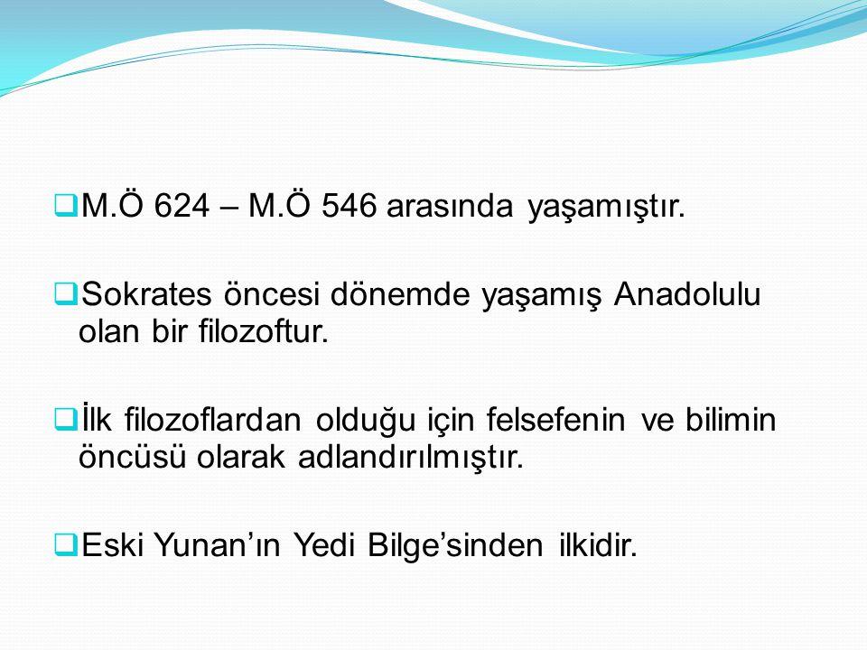M.Ö 624 – M.Ö 546 arasında yaşamıştır.