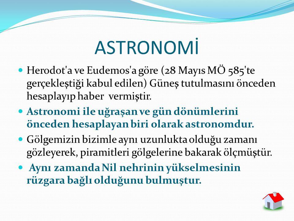 ASTRONOMİ Herodot a ve Eudemos a göre (28 Mayıs MÖ 585 te gerçekleştiği kabul edilen) Güneş tutulmasını önceden hesaplayıp haber vermiştir.