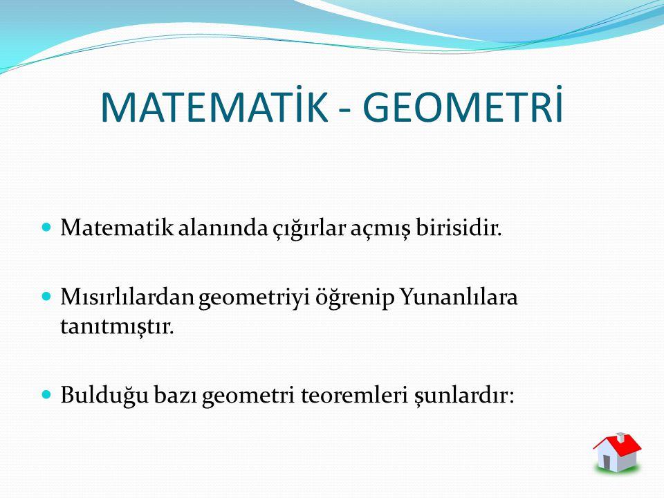 MATEMATİK - GEOMETRİ Matematik alanında çığırlar açmış birisidir.