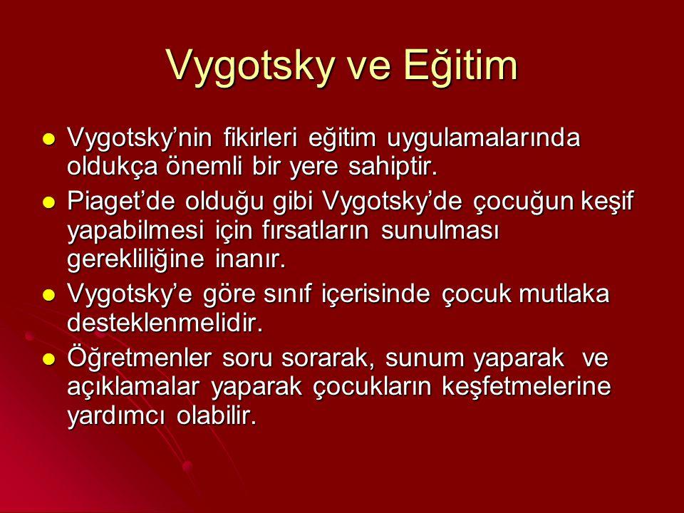 Vygotsky ve Eğitim Vygotsky'nin fikirleri eğitim uygulamalarında oldukça önemli bir yere sahiptir.