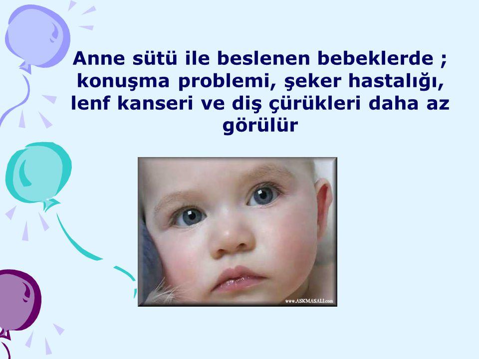 Anne sütü ile beslenen bebeklerde ; konuşma problemi, şeker hastalığı, lenf kanseri ve diş çürükleri daha az görülür