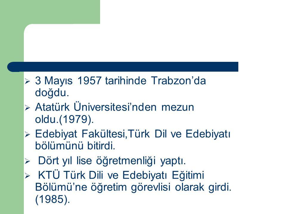 3 Mayıs 1957 tarihinde Trabzon'da doğdu.