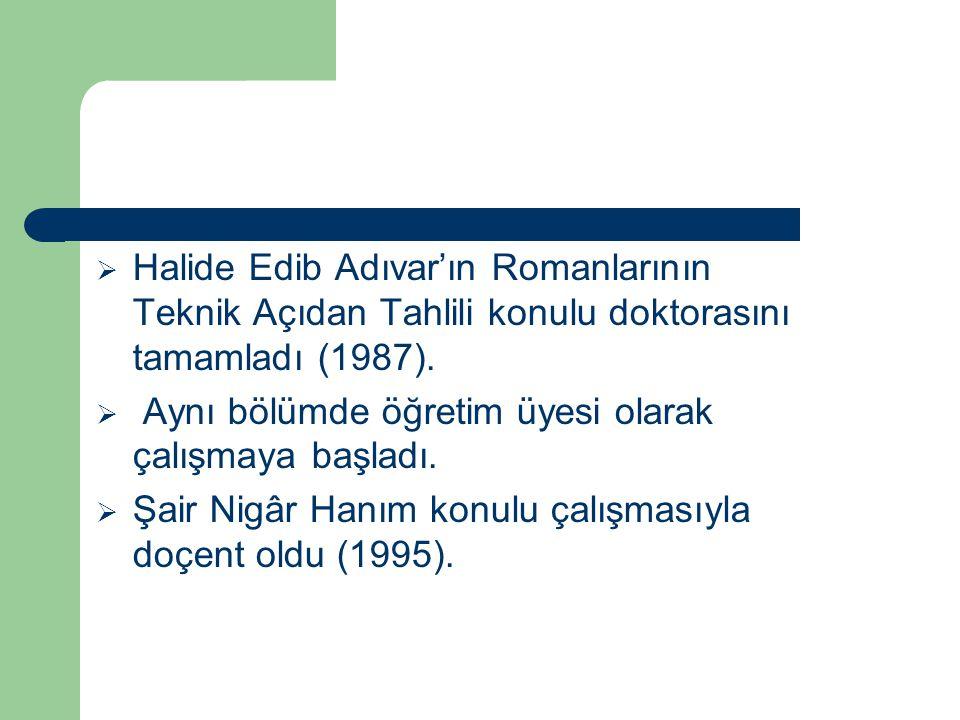 Halide Edib Adıvar'ın Romanlarının Teknik Açıdan Tahlili konulu doktorasını tamamladı (1987).