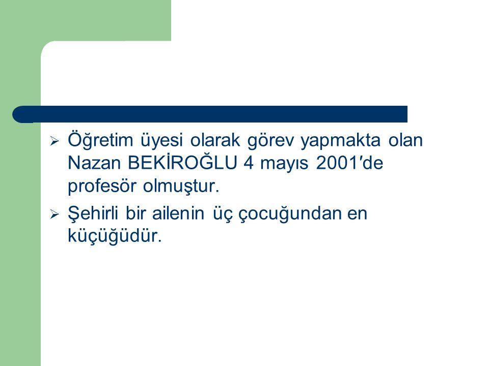 Öğretim üyesi olarak görev yapmakta olan Nazan BEKİROĞLU 4 mayıs 2001′de profesör olmuştur.