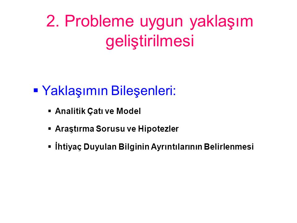 2. Probleme uygun yaklaşım geliştirilmesi
