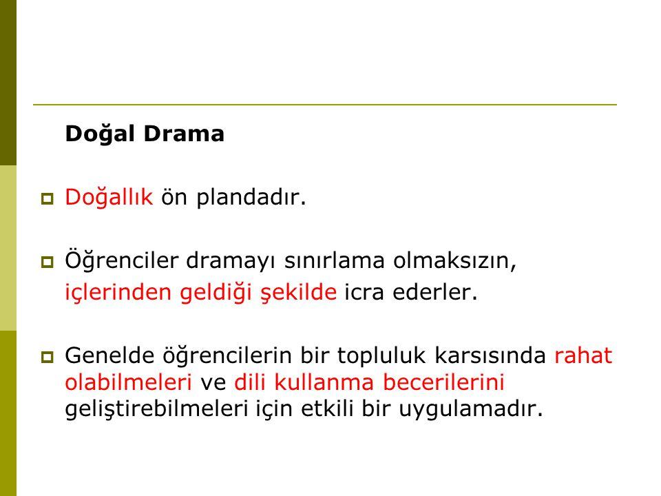 Doğal Drama Doğallık ön plandadır. Öğrenciler dramayı sınırlama olmaksızın, içlerinden geldiği şekilde icra ederler.