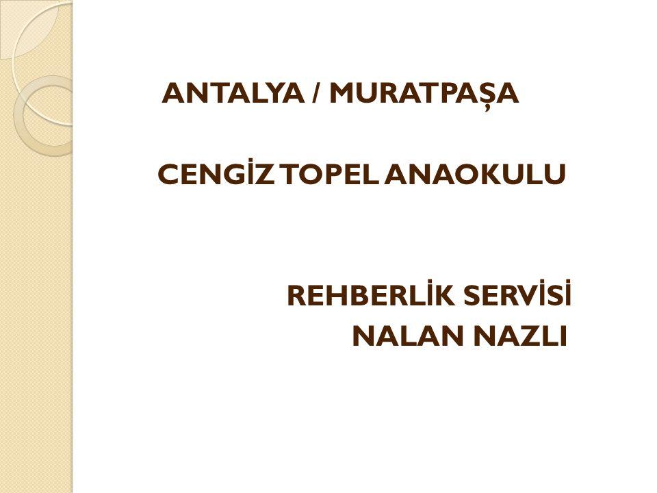 ANTALYA / MURATPAŞA CENGİZ TOPEL ANAOKULU REHBERLİK SERVİSİ NALAN NAZLI