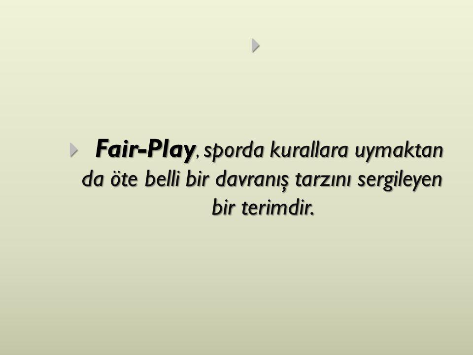 Fair-Play, sporda kurallara uymaktan da öte belli bir davranış tarzını sergileyen bir terimdir.