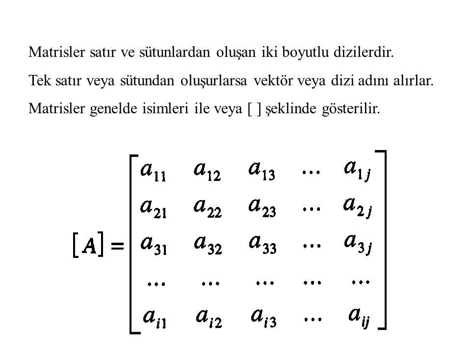 Matrisler satır ve sütunlardan oluşan iki boyutlu dizilerdir.